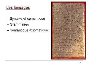 Les langages Syntaxe et smantique Grammaires Smantique axiomatique