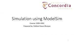 Simulation using Model Sim Course COEN 6501 Prepared