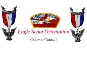 Eagle Scout Orientation Calumet Council BSA Agenda Please