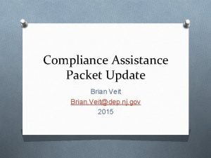 Compliance Assistance Packet Update Brian Veit Brian Veitdep