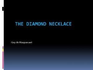 THE DIAMOND NECKLACE Guy de Maupassant Guy de