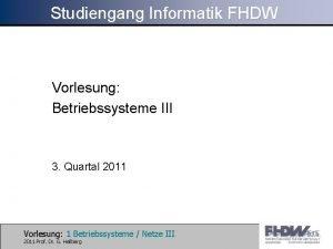 Studiengang Informatik FHDW Vorlesung Betriebssysteme III 3 Quartal