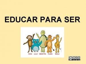 EDUCAR PARA SER QU ES EDUCAR PARA SER