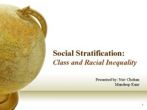 Social Stratification Class and Racial Inequality Presented by