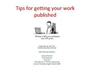 Tips for getting your work published Madhukar Pai