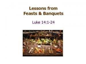 Lessons from Feasts Banquets Luke 14 1 24