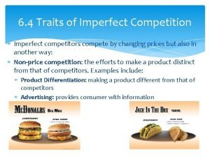 6 4 Traits of Imperfect Competition Imperfect competitors