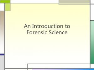 An Introduction to Forensic Science What is Forensic