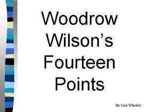 Woodrow Wilsons Fourteen Points By Lisa Wheeler January