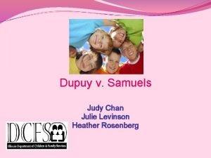 Dupuy v Samuels Judy Chan Julie Levinson Heather