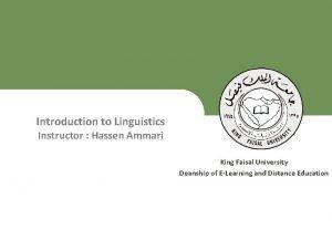 Introduction to Linguistics Instructor Hassen Ammari King Faisal