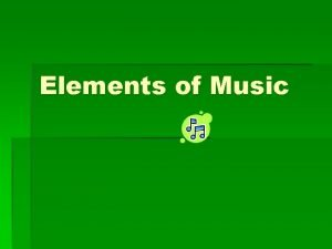 Elements of Music There are 8 common elements