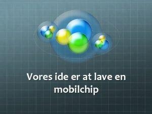 Vores ide er at lave en mobilchip Hvordan