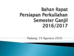 Bahan Rapat Persiapan Perkuliahan Semester Ganjil 20162017 Padang