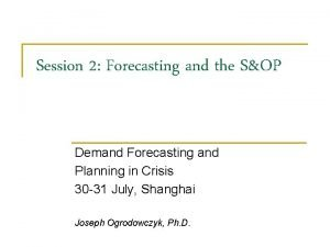 Session 2 Forecasting and the SOP Demand Forecasting