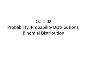Class 02 Probability Probability Distributions Binomial Distribution What