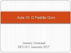 Aula 10 O Padro Ouro Amaury Gremaud HEG