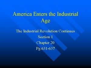 America Enters the Industrial Age The Industrial Revolution