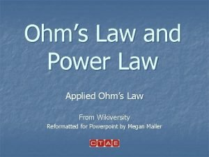 Ohms Law and Power Law Applied Ohms Law