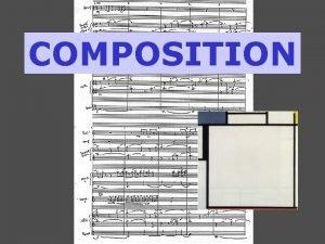 COMPOSITION Composition in Art Music Composition an arrangement