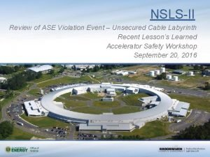 NSLSII Review of ASE Violation Event Unsecured Cable