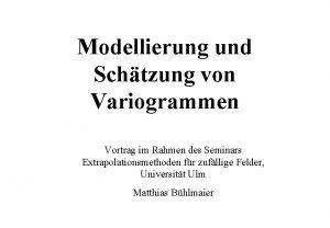 Modellierung und Schtzung von Variogrammen Vortrag im Rahmen
