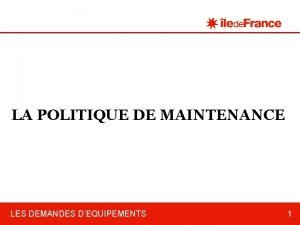 LA POLITIQUE DE MAINTENANCE LES DEMANDES DEQUIPEMENTS 1