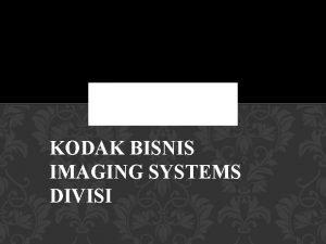KODAK BISNIS IMAGING SYSTEMS DIVISI Anggota 1 Moody
