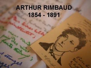 ARTHUR RIMBAUD 1854 1891 Arthur Rimbaud was a