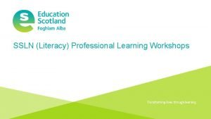 SSLN Literacy Professional Learning Workshops Document title Transforming