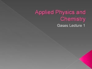 Applied Physics and Chemistry Gases Lecture 1 Gases