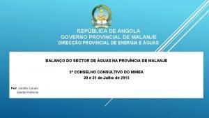 REPBLICA DE ANGOLA GOVERNO PROVINCIAL DE MALANJE DIRECO