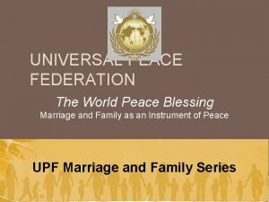 UNIVERSAL PEACE FEDERATION The World Peace Blessing Marriage