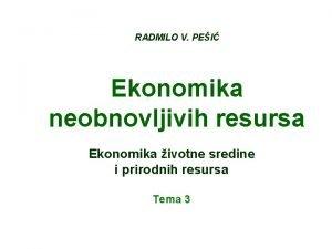 RADMILO V PEI Ekonomika neobnovljivih resursa Ekonomika ivotne