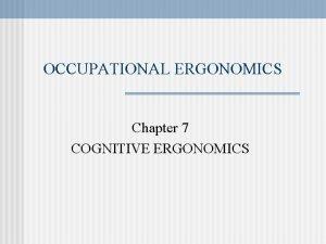 OCCUPATIONAL ERGONOMICS Chapter 7 COGNITIVE ERGONOMICS INFORMATION PROCESSING