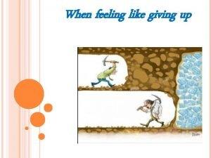 When feeling like giving up WHEN FEELING LIKE