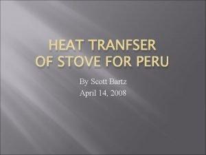 HEAT TRANFSER OF STOVE FOR PERU By Scott