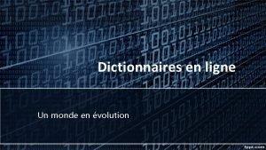 Dictionnaires en ligne Un monde en volution Sur