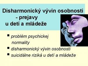 Disharmonick vvin osobnosti prejavy u det a mldee