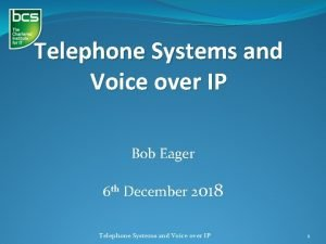 Telephone Systems and Voice over IP Bob Eager