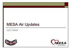 MESA Air Updates Joel D Kaufman Updates on