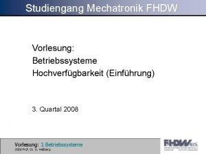 Studiengang Mechatronik FHDW Vorlesung Betriebssysteme Hochverfgbarkeit Einfhrung 3