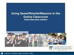 Using QuestSmarter Measure in the Online Classroom Online
