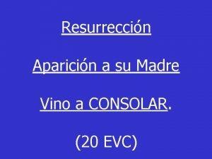 Resurreccin Aparicin a su Madre Vino a CONSOLAR