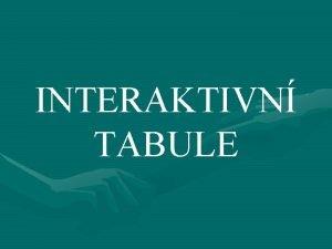 INTERAKTIVN TABULE Interaktivn tabule Interaktivn tabule je velk