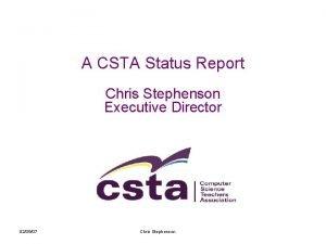 A CSTA Status Report Chris Stephenson Executive Director