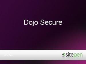 Dojo Secure Kris Zyp Dojo Secure Full framework