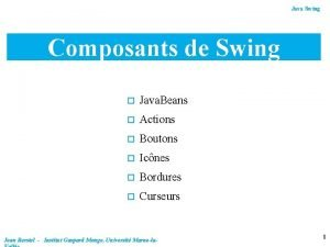 Java Swing Composants de Swing o Java Beans