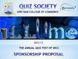 2012 13 THE ANNUAL QUIZ FEST OF SRCC
