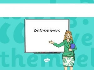 Determiners Determiners The Rules Determiners are words that